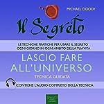 Il Segreto. Lascio fare all'universo [The Secret. I'll Leave It to the Universe]: Tecnica guidata [Guided Skill] | Michael Doody