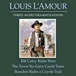 Bill Carey Rides West - The Town No Guns Could Tame - Bowdrie Rides a Coyote Trail | Louis L'Amour