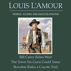 Bill Carey Rides West - The Town No Guns Could Tame - Bowdrie Rides a Coyote Trail | [Louis L'Amour]