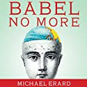 Babel No More: The Search for the World's Most Extraordinary Language Learners (       UNABRIDGED) by Michael Erard Narrated by Robert Blumenfeld