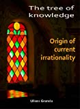 The tree of knowledge - Origin of current irrationality