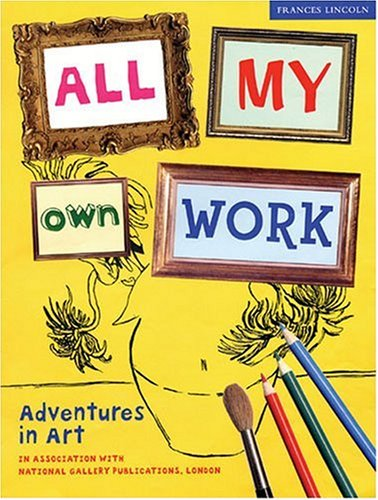 All My Own Work: Adventures in Art
