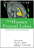 The Human Frontal Lobes, Second Edition: Functions and Disorders (Science and Practice of Neuropsychology)