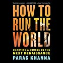How to Run the World: Charting a Course to the Next Renaissance Audiobook by Parag Khanna Narrated by Jim Meskimen