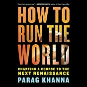 How to Run the World: Charting a Course to the Next Renaissance | [Parag Khanna]
