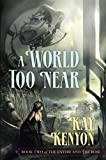 A World Too Near (Book 2 of The Entire and the Rose) (1591026962) by Kenyon, Kay