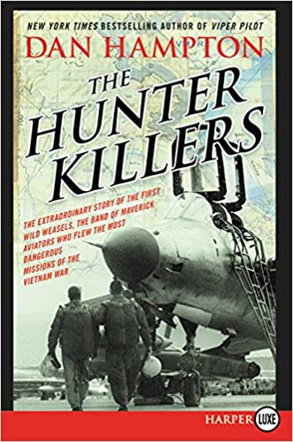 The Hunter Killers LP: The Extraordinary Story of the First Wild Weasels, the Band of Maverick Aviators Who Flew the Most Dangerous Missions of the Vietnam War