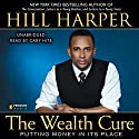 The Wealth Cure: Putting Money in Its Place (       UNABRIDGED) by Hill Harper Narrated by Cary Hite