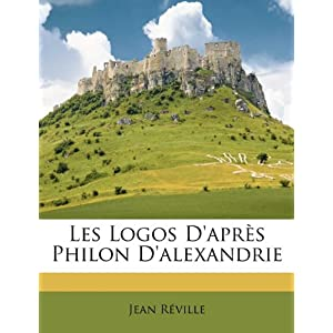 Les Logos D'apres Philon D'alexandrie (French Edition) Jean Reville