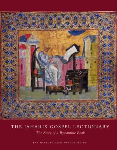 The Jaharis Gospel Lectionary: The Story of a Byzantine Book (Metropolitan Museum of Art), John Lowden