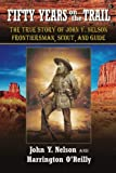 img - for Fifty Years On The Trail: The True Story of John Y. Nelson, Frontiersman, Scout, and Guide book / textbook / text book