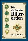 Die deutschen Ritterorden: Almanach der Ritterorden
