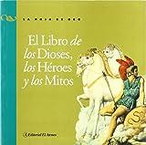 img - for El libro de los dioses / The Book of Gods: Los Heroes Y Los Mitos / Heroes and Myths (La Hoja De Oro / the Gold Leaf) (Spanish Edition) book / textbook / text book