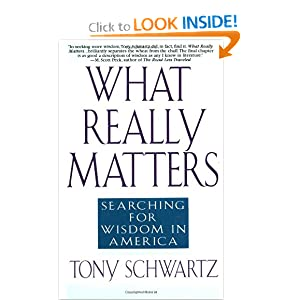 What Really Matters: Searching for Wisdom in America Tony Schwartz