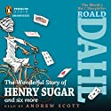 The Wonderful Story of Henry Sugar (       UNABRIDGED) by Roald Dahl Narrated by Andrew Scott