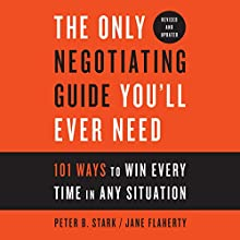 The Only Negotiating Guide You'll Ever Need, Revised and Updated: 101 Ways to Win Every Time in Any Situation | Livre audio Auteur(s) : Peter B. Stark, Jane Flaherty Narrateur(s) : Peter B. Stark, Jane Flaherty