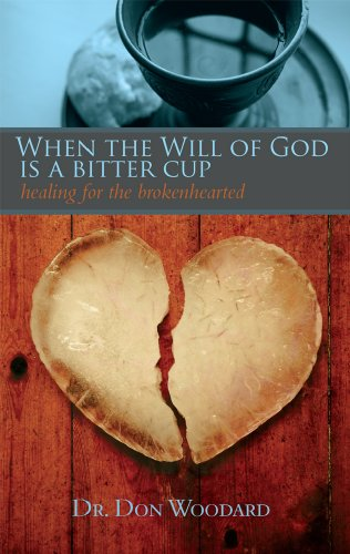 When the Will of God Is a Bitter Cup: Healing for the Broken Hearted