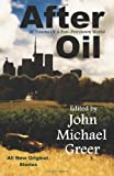 After Oil: SF Visions Of A Post-Petroleum World (0984376453) by Greer, John Michael