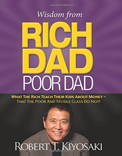 Wisdom from Rich Dad, Poor Dad: What the Rich Teach Their Kids About Money--That the Poor and the Middle Class Do Not! (Economics And Personal Finance compare prices)