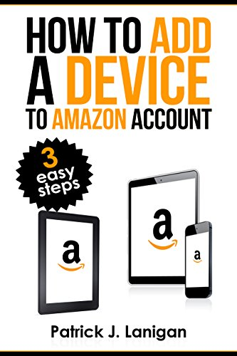 How to Add a Device to Amazon Account: How to add a device to my account - 3 easy steps in few minutes (Amazon Kindle My Account compare prices)