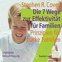 Die 7 Wege zur Effektivität für Familien Hörbuch von Stephen R. Covey Gesprochen von: Heiko Grauel, Gisa Bergmann