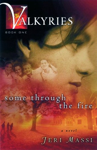 Valkyries: Some Through the Fire: 1 (Valkyries, Turning to Christ, a Young Woman Learns the Reali)