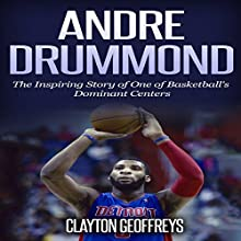 Andre Drummond: The Inspiring Story of One of Basketball's Dominant Centers Audiobook by Clayton Geoffreys Narrated by Steven Kloote