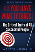 DO YOU HAVE WHAT IT TAKES?: THE CRITICAL TRAITS OF ALL SUCCESSFUL PEOPLE