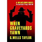 When Graveyards Yawn (The Apocalypse Trilogy) ~ G. Wells Taylor