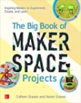 The Big Book of Makerspace Projects:...