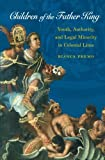 img - for Children of the Father King: Youth, Authority, and Legal Minority in Colonial Lima book / textbook / text book