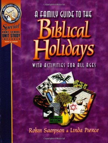 A Family Guide to the Biblical Holidays Robin Sampson and Linda Pierce