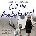 Call the Ambulance Audiobook by Les Pringle Narrated by Gordon Grifin