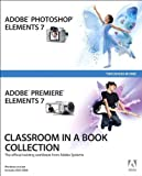 Adobe Creative Team Adobe Photoshop Elements 7 and Adobe Premiere Elements 7 Classroom in a Book Collection