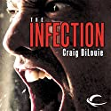 The Infection (       UNABRIDGED) by Craig DiLouie Narrated by Peter Ganim