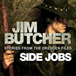 Side Jobs: Stories from the Dresden Files (       UNABRIDGED) by Jim Butcher Narrated by James Marsters