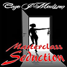 Masterclass Seduction Audiobook by Cage J. Madison Narrated by Cage J. Madison