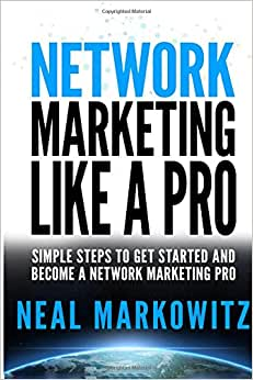 Network Marketing Like A Pro: Simple Steps To Get Started And Become A Network Marketing Pro