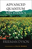 Advanced Quantum Mechanics (9812706615) by Freeman Dyson