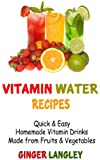 Vitamin Water Recipes: Quick & Easy Homemade Vitamin Drinks Made From Fruits & Vegetables (Healthy Lifestyle Series Book 1)