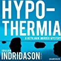 Hypothermia (       UNABRIDGED) by Arnaldur Indridason Narrated by Saul Reichlin
