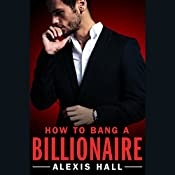 How to Bang a Billionaire: Arden St. Ives, Book 1 | [Alexis Hall]