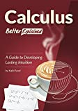 Calculus, Better Explained: A Guide To Developing Lasting Intuition (English Edition)