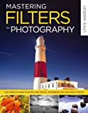 img - for Mastering Filters for Photography: The Complete Guide to Digital and Optical Techniques for High-Impact Photos book / textbook / text book