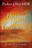 img - for Healing the Heart of Democracy: The Courage to Create a Politics Worthy of the Human Spirit book / textbook / text book