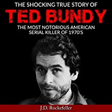 The Shocking True Story of Ted Bundy: The Most Notorious American Serial Killer of the 1970s Audiobook by J.D. Rockefeller Narrated by Cathy Beard