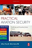 Practical Aviation Security: Predicting and Preventing Future Threats (Butterworth-Heinemann Homeland Security) (185617610X) by Jeffrey Price
