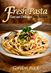 Fresh Pasta: Easy and Delicious Pasta...