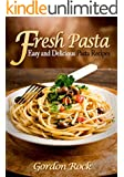 Fresh Pasta: Easy and Delicious Pasta Recipes (English Edition)