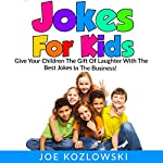 Jokes for Kids: Give Your Children the Gift of Laughter with the Best Jokes in the Business! | Joe Kozlowski
